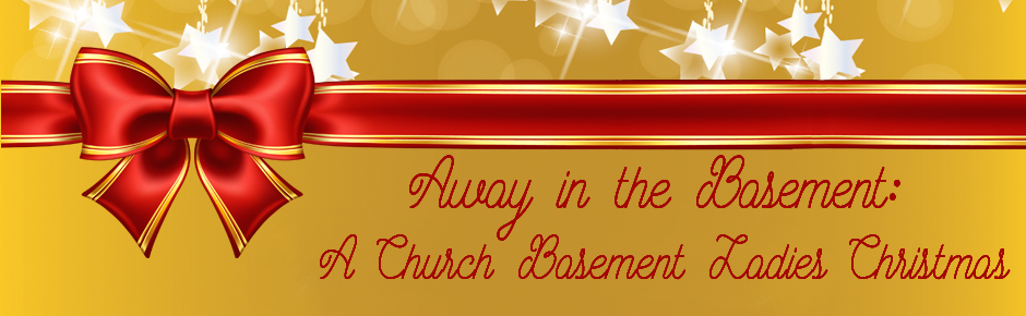 Away in the Basement: A Church Basement Ladies Christmas